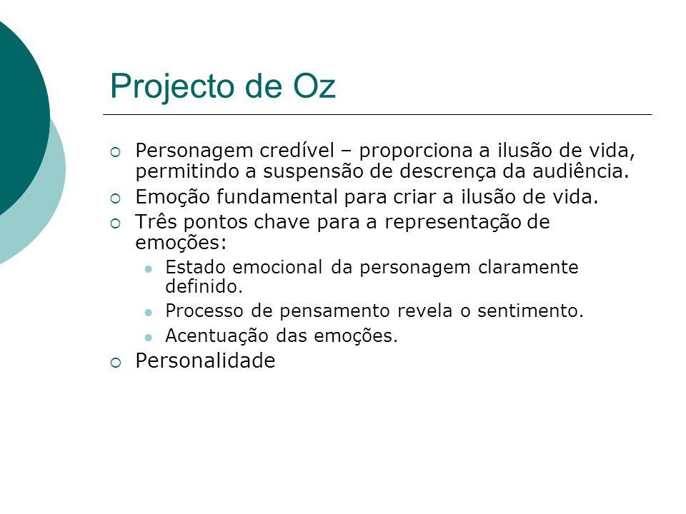 Projecto de Oz Personagem credível – proporciona a ilusão de vida, permitindo a suspensão de descrença da audiência.