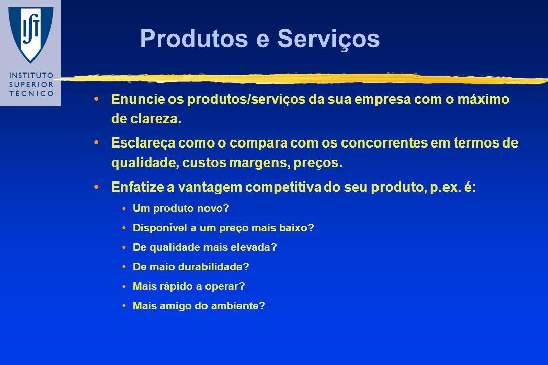 Produtos e Serviços Enuncie os produtos/serviços da sua empresa com o máximo de clareza. Esclareça como o compara com os concorrentes em termos de qua