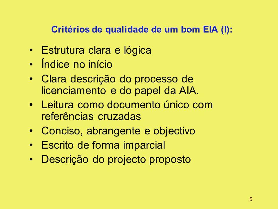 5 Critérios de qualidade de um bom EIA (I): Estrutura clara e lógica Índice no início Clara descrição do processo de licenciamento e do papel da AIA.
