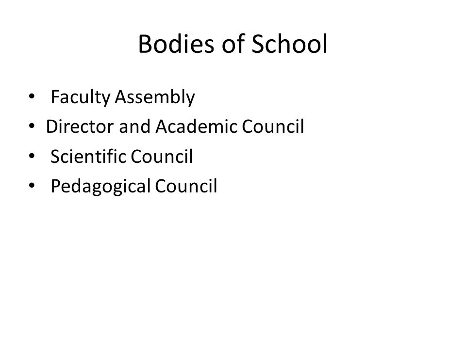 Bodies of School Faculty Assembly Director and Academic Council Scientific Council Pedagogical Council