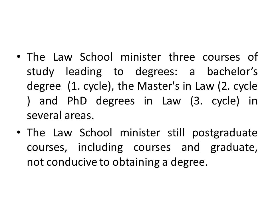 The Law School minister three courses of study leading to degrees: a bachelors degree (1.