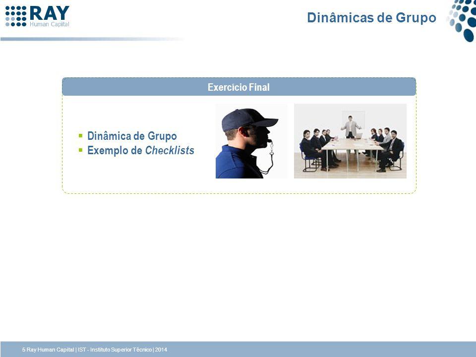 Dinâmica de Grupo Exemplo de Checklists Exercício Final Dinâmicas de Grupo 5 Ray Human Capital | IST - Instituto Superior Técnico | 2014