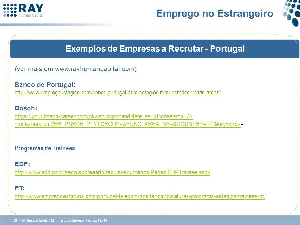 Exemplos de Empresas a Recrutar - Portugal Emprego no Estrangeiro (ver mais em www.rayhumancapital.com) Banco de Portugal: http://www.empregoestagios.