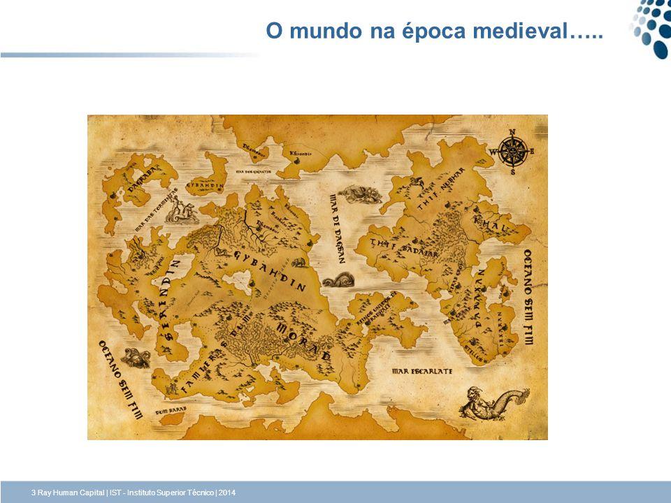 O mundo na época medieval….. 3 Ray Human Capital | IST - Instituto Superior Técnico | 2014