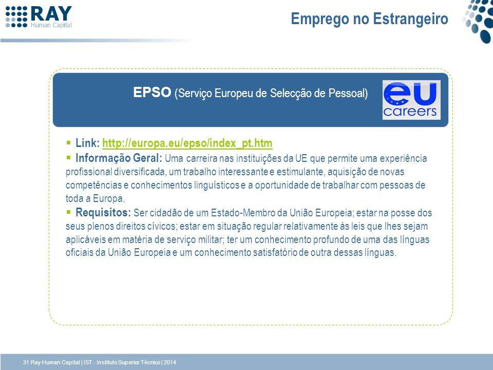EPSO (Serviço Europeu de Selecção de Pessoal) Emprego no Estrangeiro Link: http://europa.eu/epso/index_pt.htmhttp://europa.eu/epso/index_pt.htm Inform
