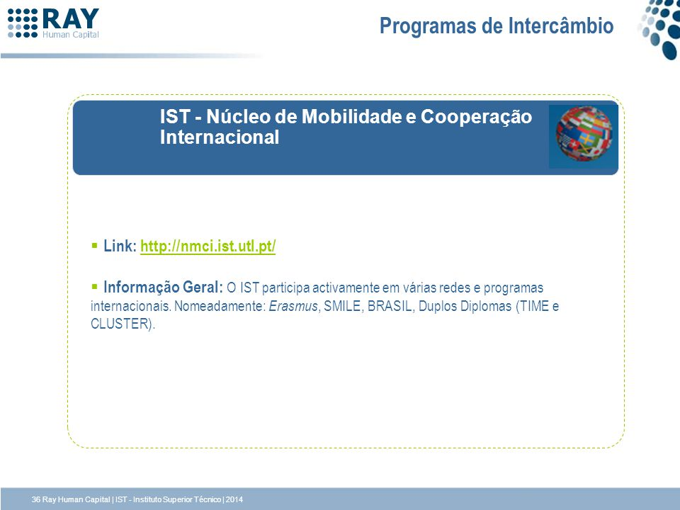 IST - Núcleo de Mobilidade e Cooperação Internacional Programas de Intercâmbio Link: http://nmci.ist.utl.pt/http://nmci.ist.utl.pt/ Informação Geral: