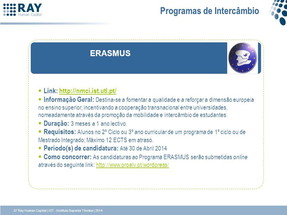 ERASMUS Link: http://nmci.ist.utl.pt/http://nmci.ist.utl.pt/ Informação Geral: Destina-se a fomentar a qualidade e a reforçar a dimensão europeia no e