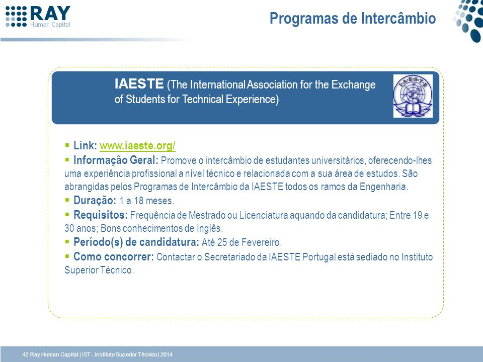 IAESTE (The International Association for the Exchange of Students for Technical Experience) Link: www.iaeste.org/www.iaeste.org/ Informação Geral: Pr