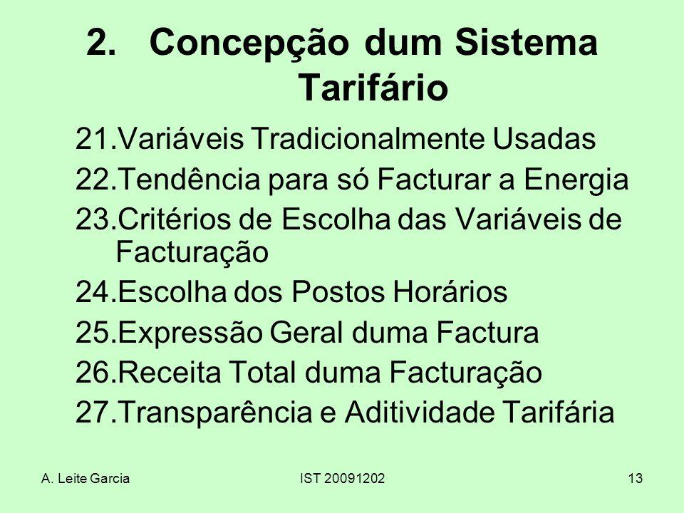 A. Leite GarciaIST 2009120213 2.Concepção dum Sistema Tarifário 21.Variáveis Tradicionalmente Usadas 22.Tendência para só Facturar a Energia 23.Critér