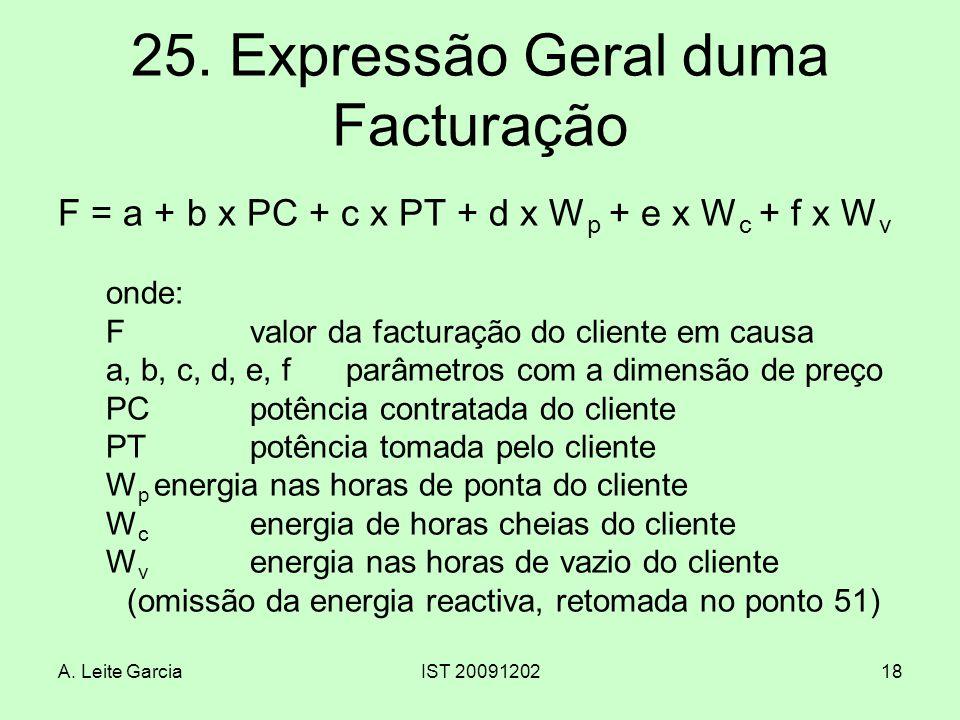 A. Leite GarciaIST 2009120218 25. Expressão Geral duma Facturação F = a + b x PC + c x PT + d x W p + e x W c + f x W v onde: Fvalor da facturação do