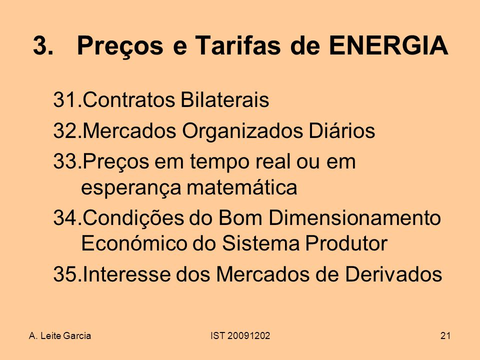 A. Leite GarciaIST 2009120221 3.Preços e Tarifas de ENERGIA 31.Contratos Bilaterais 32.Mercados Organizados Diários 33.Preços em tempo real ou em espe