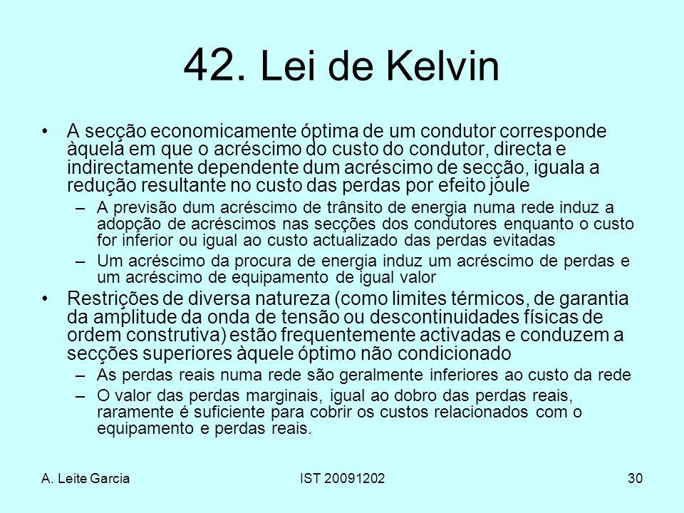A. Leite GarciaIST 2009120230 42. Lei de Kelvin A secção economicamente óptima de um condutor corresponde àquela em que o acréscimo do custo do condut