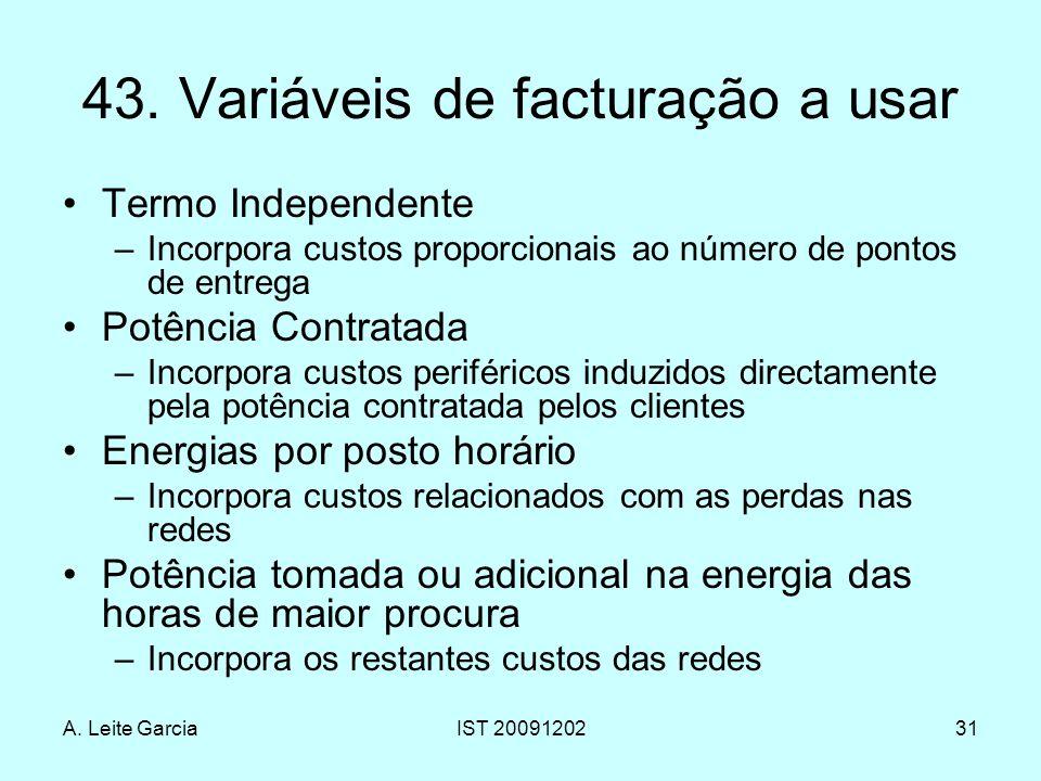 A. Leite GarciaIST 2009120231 43. Variáveis de facturação a usar Termo Independente –Incorpora custos proporcionais ao número de pontos de entrega Pot
