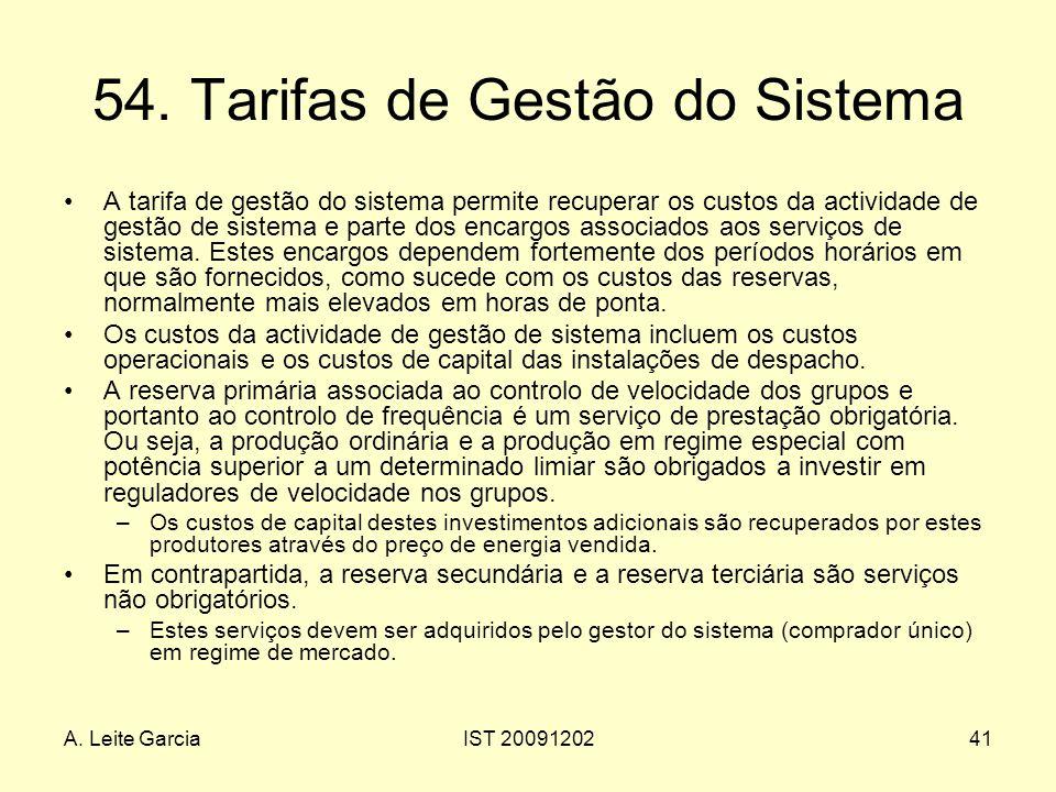 A. Leite GarciaIST 2009120241 54. Tarifas de Gestão do Sistema A tarifa de gestão do sistema permite recuperar os custos da actividade de gestão de si
