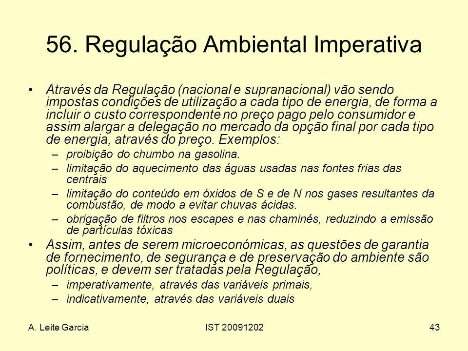 A. Leite GarciaIST 2009120243 56. Regulação Ambiental Imperativa Através da Regulação (nacional e supranacional) vão sendo impostas condições de utili