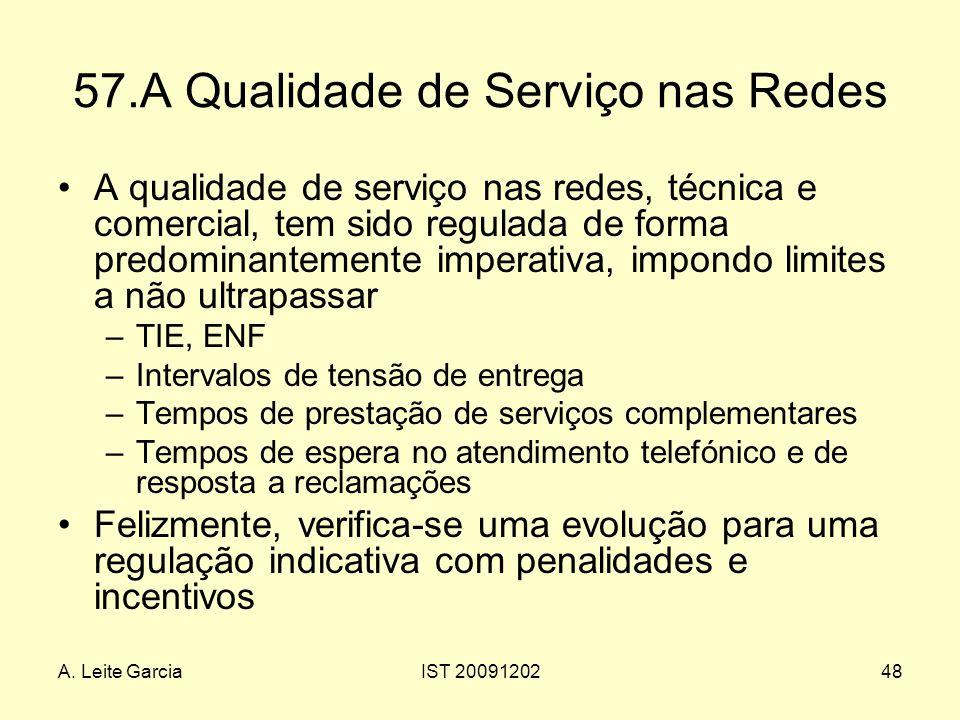 A. Leite GarciaIST 2009120248 57.A Qualidade de Serviço nas Redes A qualidade de serviço nas redes, técnica e comercial, tem sido regulada de forma pr