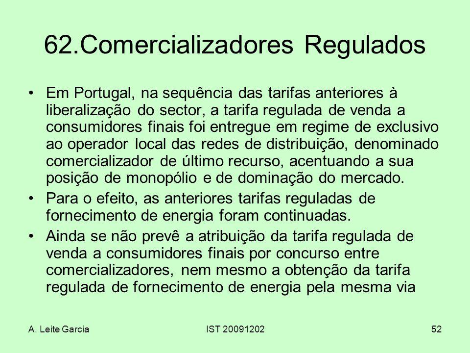 A. Leite GarciaIST 2009120252 62.Comercializadores Regulados Em Portugal, na sequência das tarifas anteriores à liberalização do sector, a tarifa regu