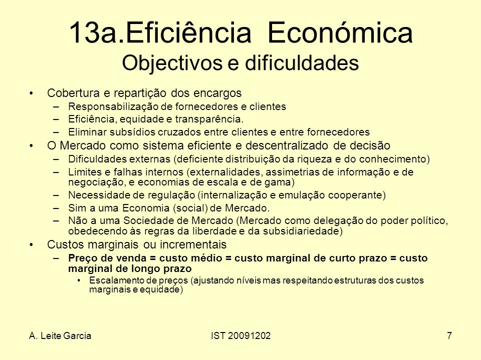 A. Leite GarciaIST 200912027 13a.Eficiência Económica Objectivos e dificuldades Cobertura e repartição dos encargos –Responsabilização de fornecedores