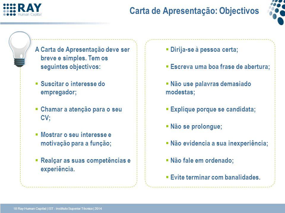 18 Ray Human Capital | IST - Instituto Superior Técnico | 2014 Carta de Apresentação: Objectivos A Carta de Apresentação deve ser breve e simples.