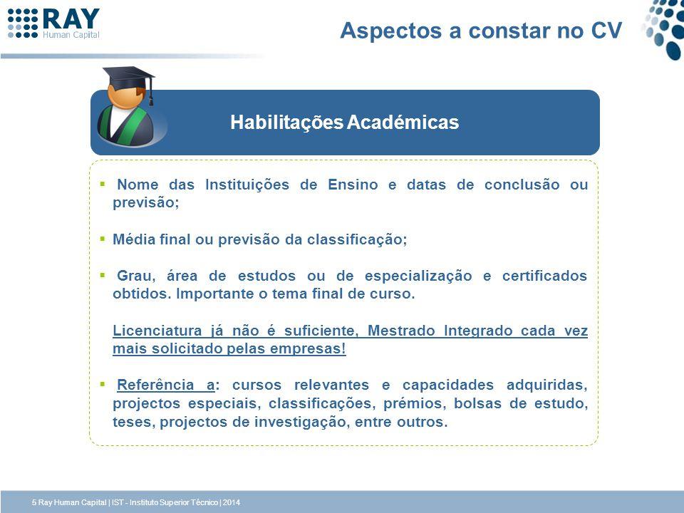 Habilitações Académicas Nome das Instituições de Ensino e datas de conclusão ou previsão; Média final ou previsão da classificação; Grau, área de estudos ou de especialização e certificados obtidos.