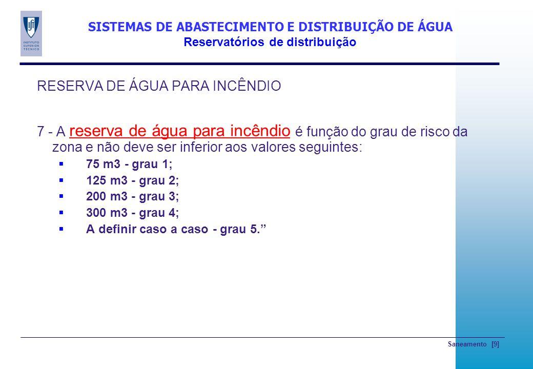 Saneamento [9] RESERVA DE ÁGUA PARA INCÊNDIO 7 - A reserva de água para incêndio é função do grau de risco da zona e não deve ser inferior aos valores