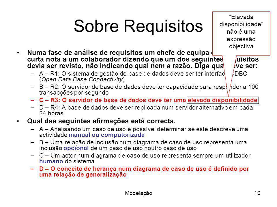Modelação10 Sobre Requisitos Numa fase de análise de requisitos um chefe de equipa deixou uma curta nota a um colaborador dizendo que um dos seguintes requisitos devia ser revisto, não indicando qual nem a razão.