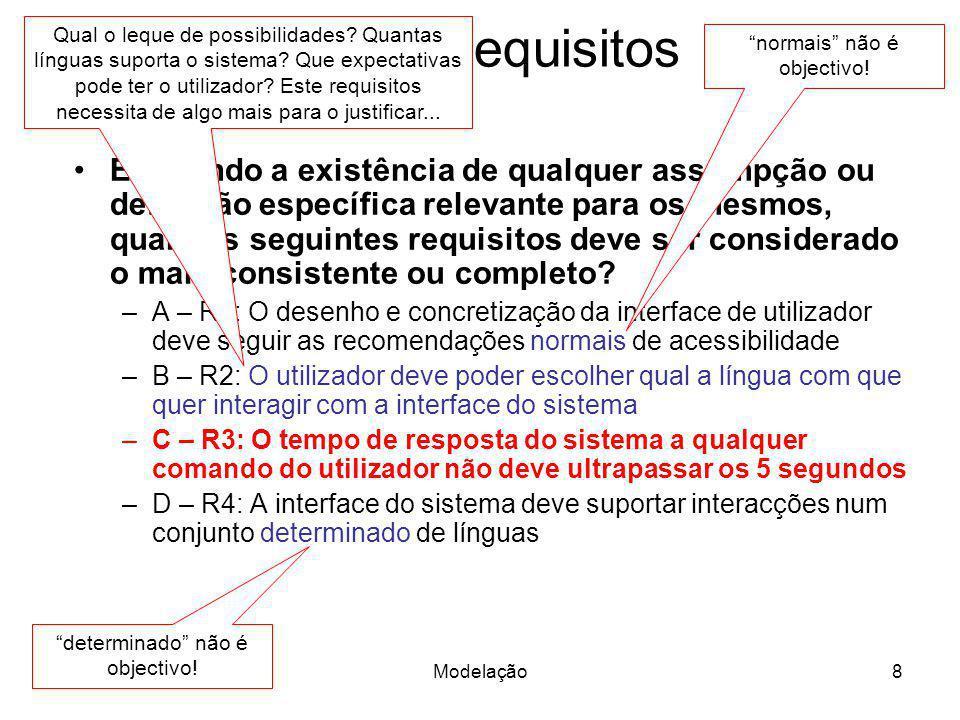 Modelação9 Sobre Requisitos Numa fase de análise de requisitos um chefe de equipa deixou uma curta nota a um colaborador dizendo que um dos seguintes requisitos devia ser revisto, não indicando qual nem a razão.