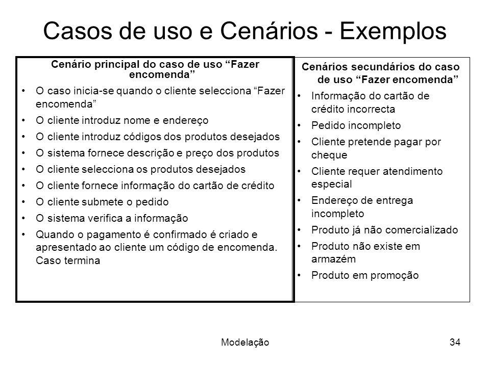 Modelação34 Casos de uso e Cenários - Exemplos Cenário principal do caso de uso Fazer encomenda O caso inicia-se quando o cliente selecciona Fazer enc