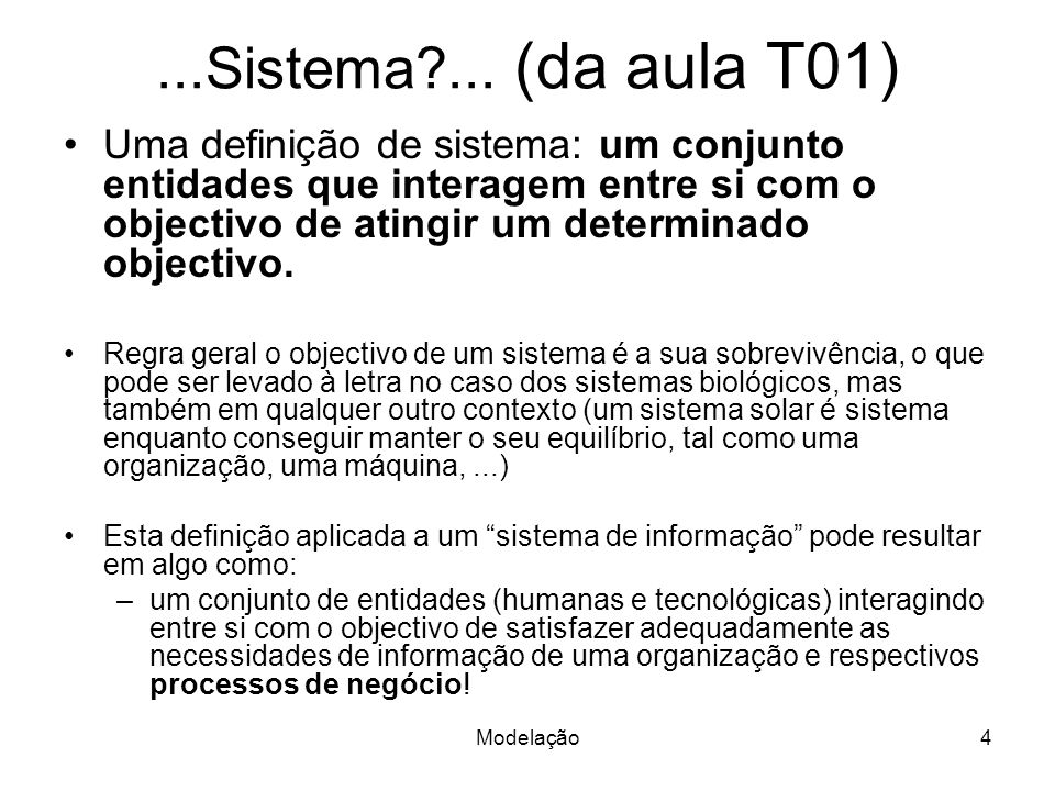 Modelação4...Sistema?... (da aula T01) Uma definição de sistema: um conjunto entidades que interagem entre si com o objectivo de atingir um determinad
