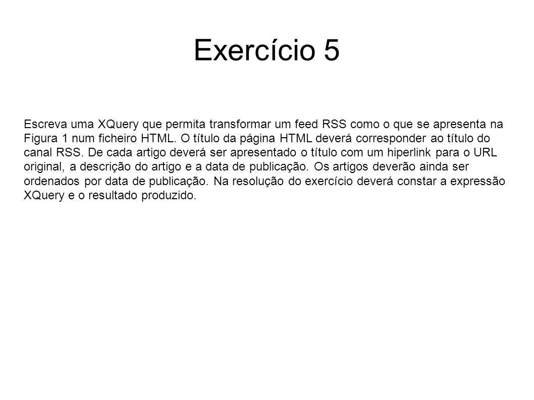 Exercício 5 Escreva uma XQuery que permita transformar um feed RSS como o que se apresenta na Figura 1 num ficheiro HTML.