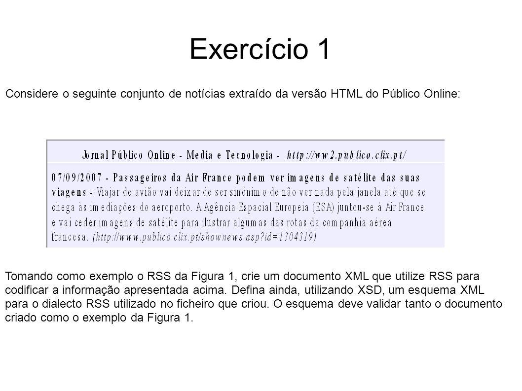 Exercício 1 Considere o seguinte conjunto de notícias extraído da versão HTML do Público Online: Tomando como exemplo o RSS da Figura 1, crie um documento XML que utilize RSS para codificar a informação apresentada acima.