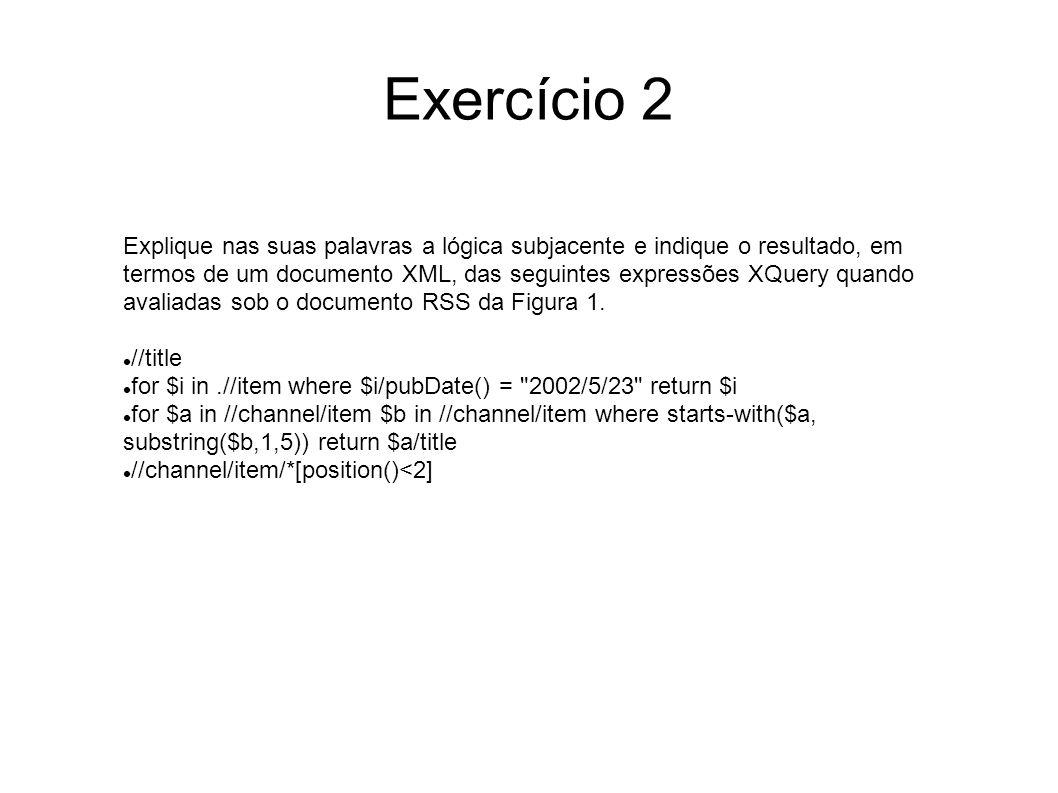 Solução //title for $i in.//item where $i/pubDate() = 2002/5/23 return $i for $a in //channel/item $b in //channel/item where starts-with($a, substring($b,1,5)) return $a/title Selecciona todos os elementos title (i.e.