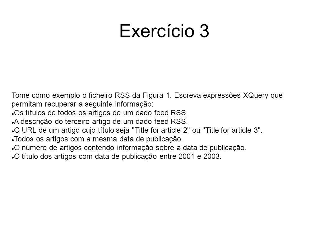 Solução {string(doc( file:example-doc.xml )//channel/title)} { for $i in doc( file:example-doc.xml )//channel/item order by $i/pubDate return {string($i/title)} {string($i/pubDate)} {string($i/description)} }