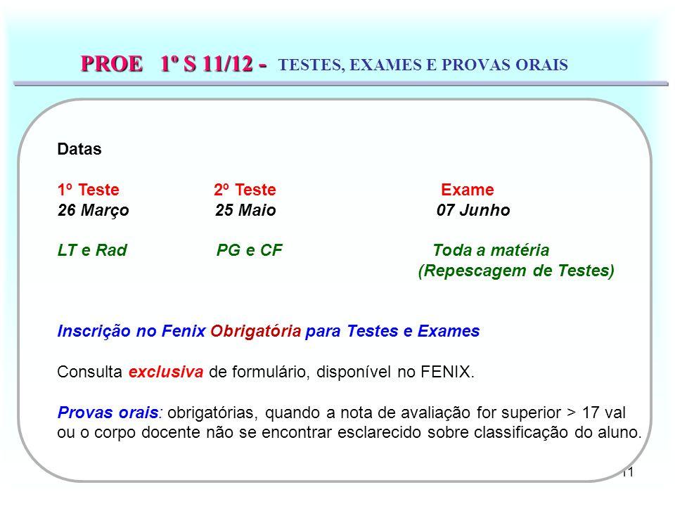 11 PROE 1º S 11/12 - PROE 1º S 11/12 - TESTES, EXAMES E PROVAS ORAIS Datas 1º Teste 2º Teste Exame 26 Março 25 Maio 07 Junho LT e Rad PG e CF Toda a m