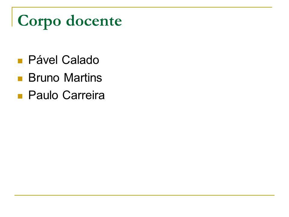 Corpo docente Pável Calado Bruno Martins Paulo Carreira