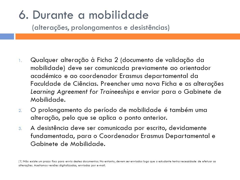 6. Durante a mobilidade (alterações, prolongamentos e desistências) 1. Qualquer alteração à Ficha 2 (documento de validação da mobilidade) deve ser co