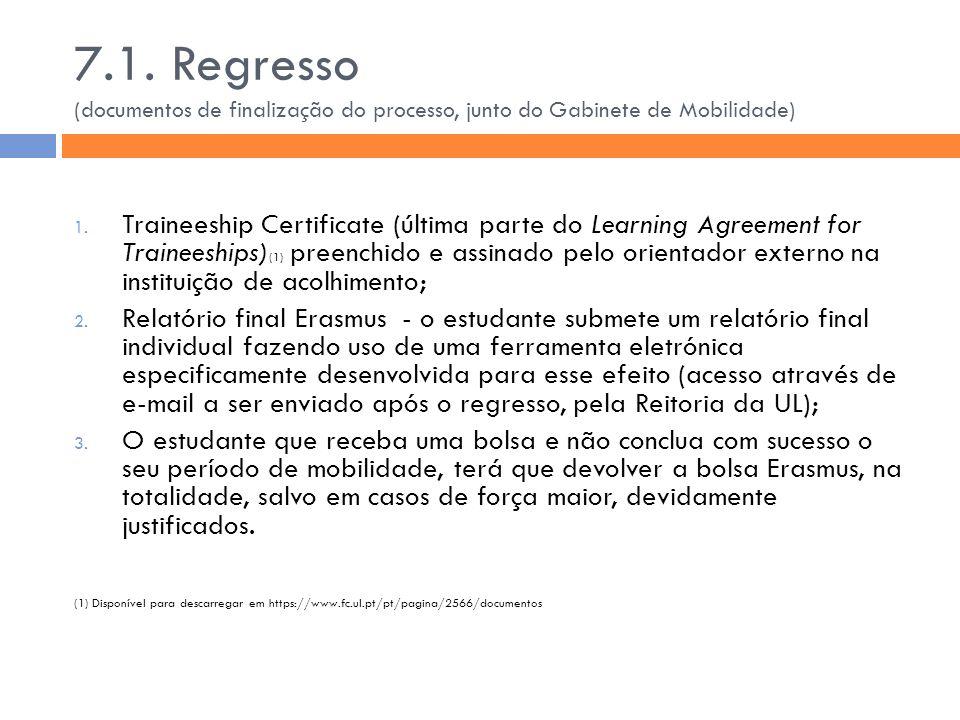 7.1. Regresso (documentos de finalização do processo, junto do Gabinete de Mobilidade) 1. Traineeship Certificate (última parte do Learning Agreement