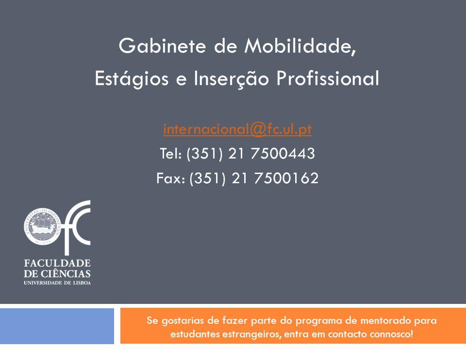 Gabinete de Mobilidade, Estágios e Inserção Profissional internacional@fc.ul.pt Tel: (351) 21 7500443 Fax: (351) 21 7500162 Se gostarias de fazer part