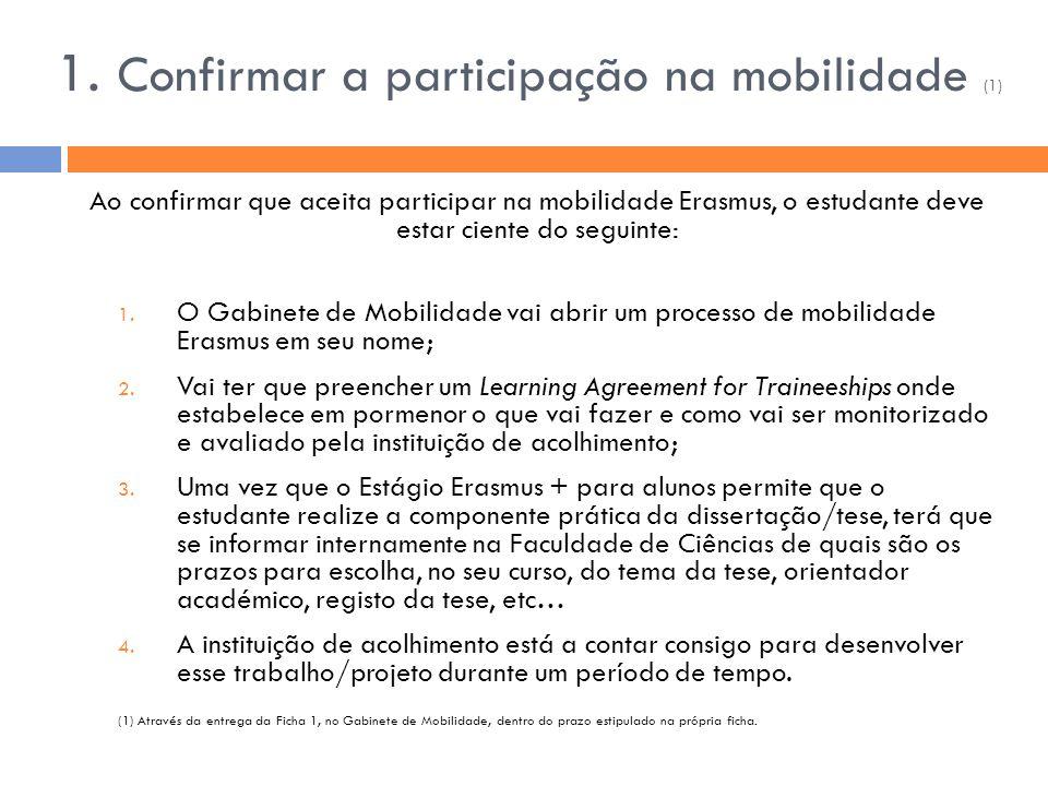 1. Confirmar a participação na mobilidade (1) Ao confirmar que aceita participar na mobilidade Erasmus, o estudante deve estar ciente do seguinte: 1.