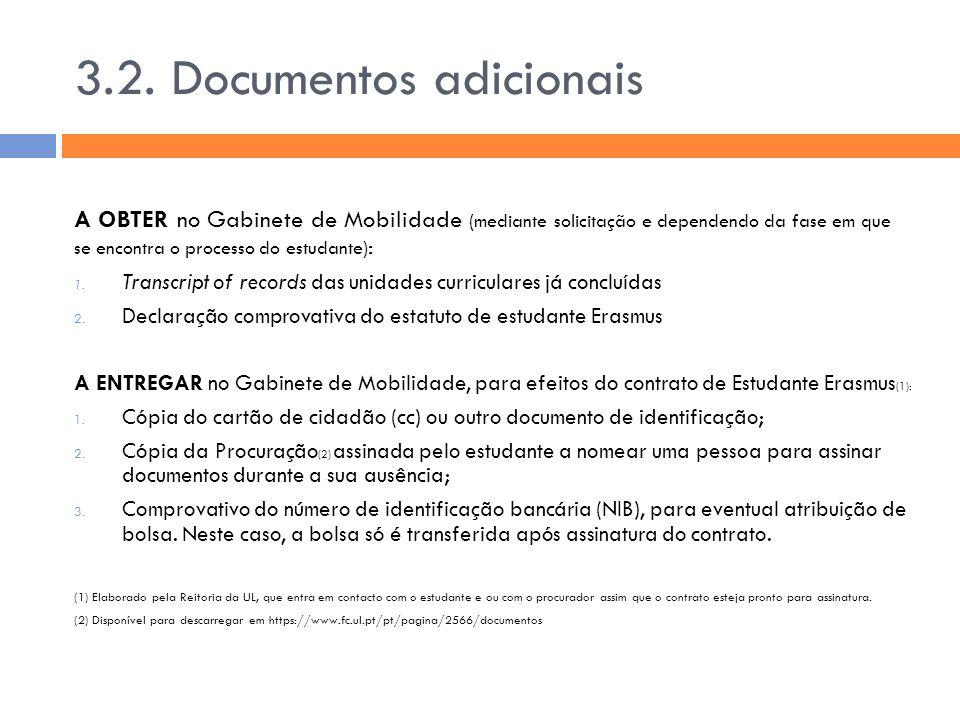 3.2. Documentos adicionais A OBTER no Gabinete de Mobilidade (mediante solicitação e dependendo da fase em que se encontra o processo do estudante) :