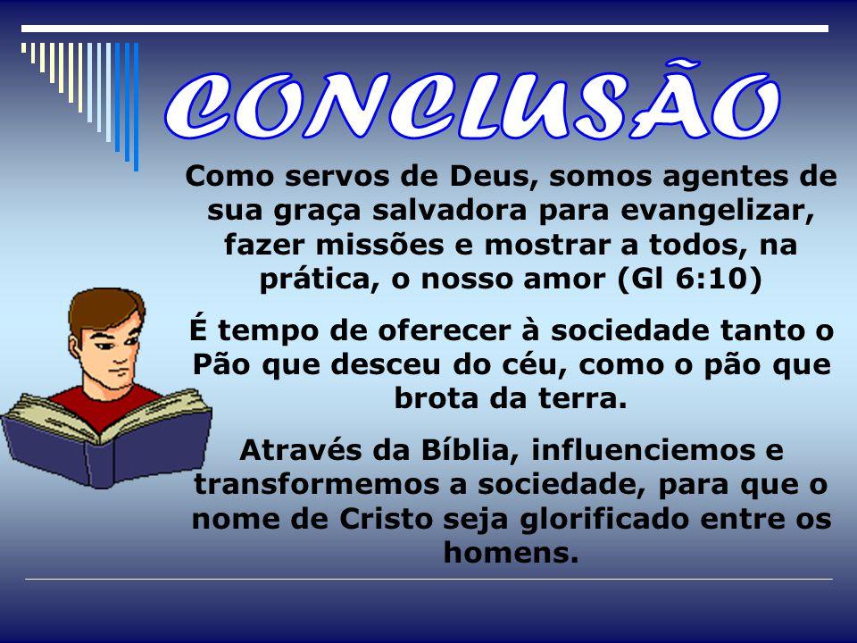 Como servos de Deus, somos agentes de sua graça salvadora para evangelizar, fazer missões e mostrar a todos, na prática, o nosso amor (Gl 6:10) É tempo de oferecer à sociedade tanto o Pão que desceu do céu, como o pão que brota da terra.