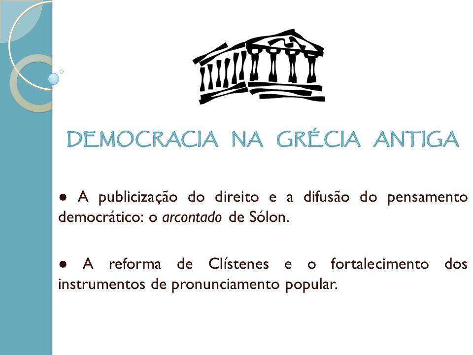 A publicização do direito e a difusão do pensamento democrático: o arcontado de Sólon. A reforma de Clístenes e o fortalecimento dos instrumentos de p