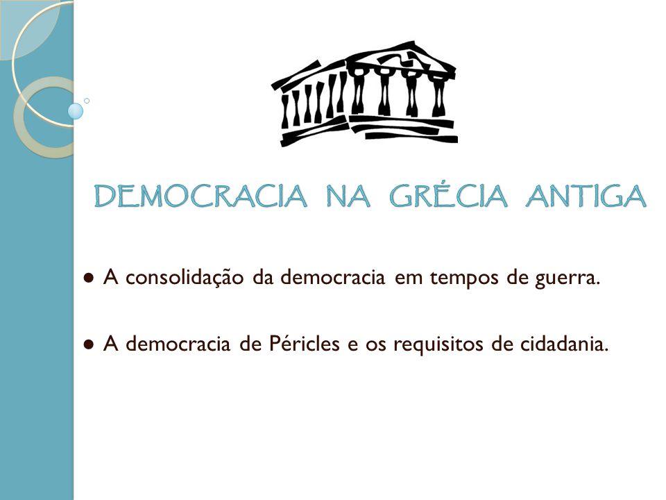 A consolidação da democracia em tempos de guerra. A democracia de Péricles e os requisitos de cidadania.