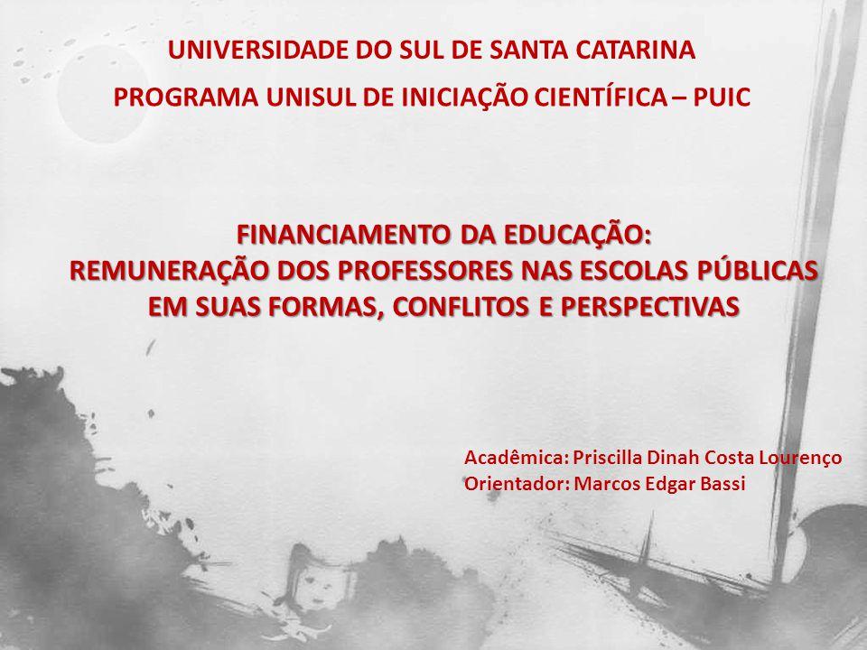 FINANCIAMENTO DA EDUCAÇÃO: REMUNERAÇÃO DOS PROFESSORES NAS ESCOLAS PÚBLICAS EM SUAS FORMAS, CONFLITOS E PERSPECTIVAS UNIVERSIDADE DO SUL DE SANTA CATA