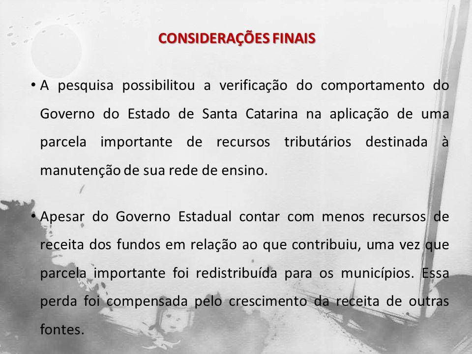 CONSIDERAÇÕES FINAIS A pesquisa possibilitou a verificação do comportamento do Governo do Estado de Santa Catarina na aplicação de uma parcela importa