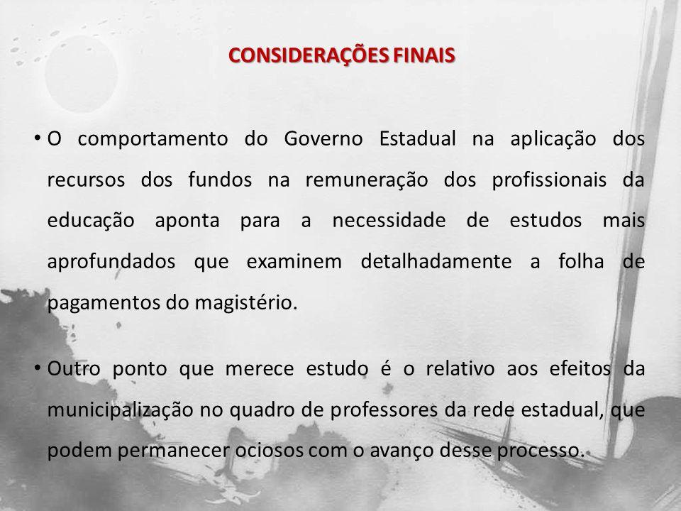 CONSIDERAÇÕES FINAIS O comportamento do Governo Estadual na aplicação dos recursos dos fundos na remuneração dos profissionais da educação aponta para
