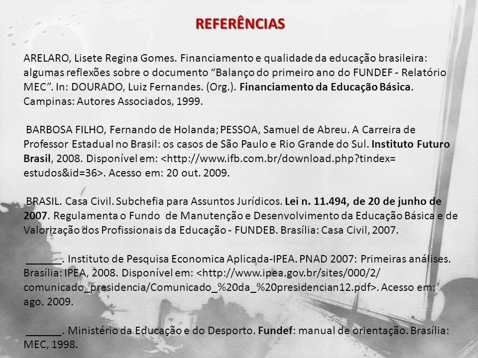 REFERÊNCIAS ARELARO, Lisete Regina Gomes. Financiamento e qualidade da educação brasileira: algumas reflexões sobre o documento Balanço do primeiro an