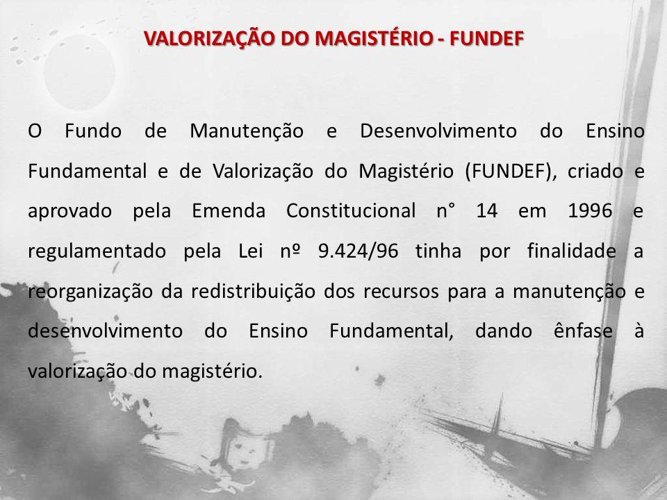 VALORIZAÇÃO DO MAGISTÉRIO - FUNDEF O Fundo de Manutenção e Desenvolvimento do Ensino Fundamental e de Valorização do Magistério (FUNDEF), criado e apr