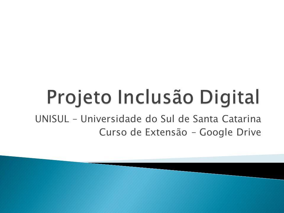 UNISUL – Universidade do Sul de Santa Catarina Curso de Extensão – Google Drive