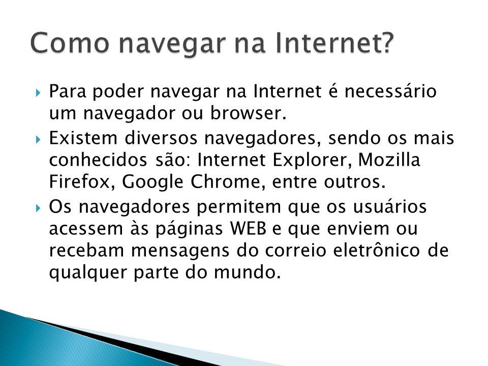 Para poder navegar na Internet é necessário um navegador ou browser. Existem diversos navegadores, sendo os mais conhecidos são: Internet Explorer, Mo